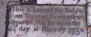 Here is interred the body of ANN TONGE of Farnworth who departed this life upon the 24th day of February 1750
